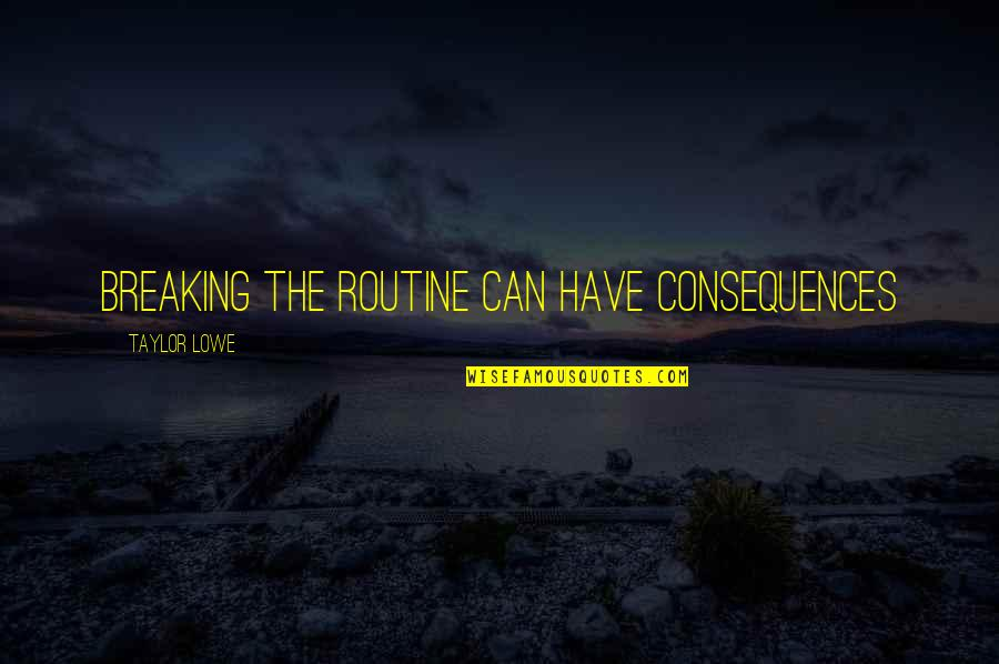 Want To Go Back In Time Quotes By Taylor Lowe: Breaking the Routine Can Have Consequences