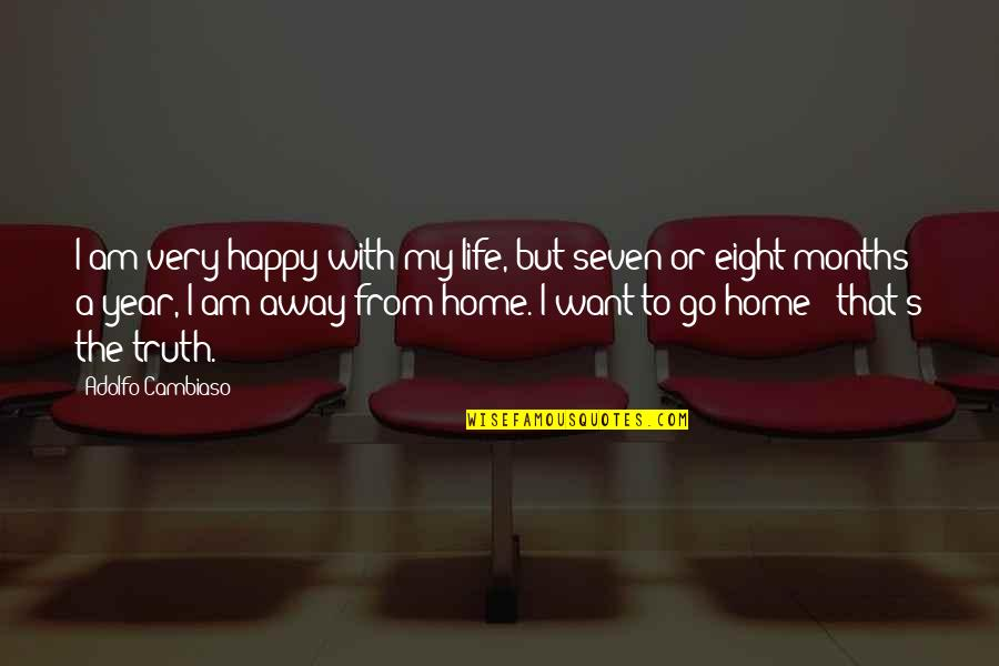 Want To Go Home Quotes By Adolfo Cambiaso: I am very happy with my life, but
