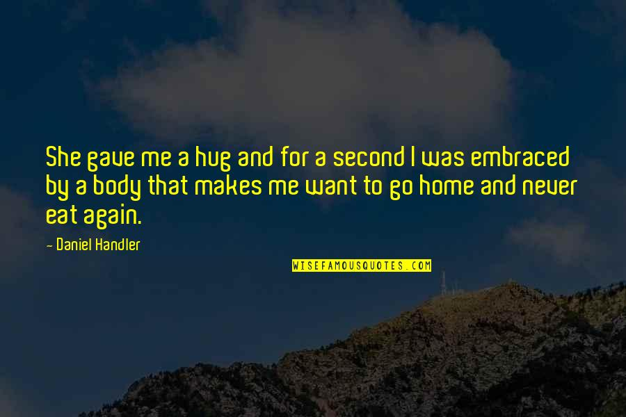 Want To Go Home Quotes By Daniel Handler: She gave me a hug and for a