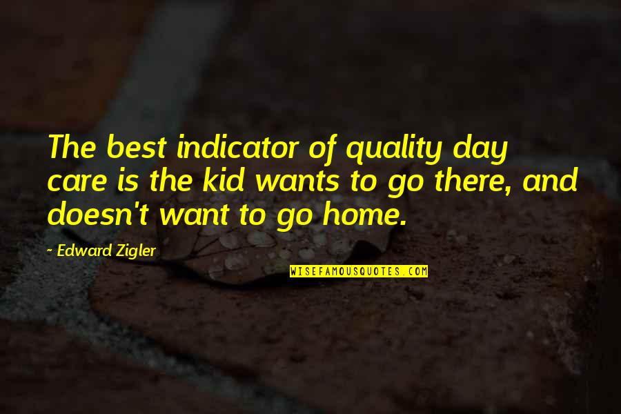 Want To Go Home Quotes By Edward Zigler: The best indicator of quality day care is