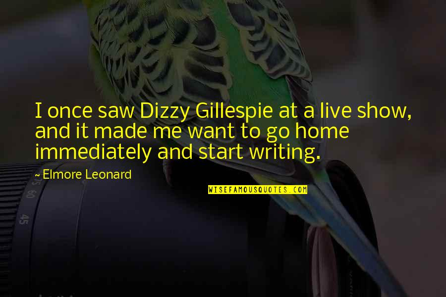 Want To Go Home Quotes By Elmore Leonard: I once saw Dizzy Gillespie at a live