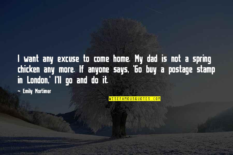 Want To Go Home Quotes By Emily Mortimer: I want any excuse to come home. My