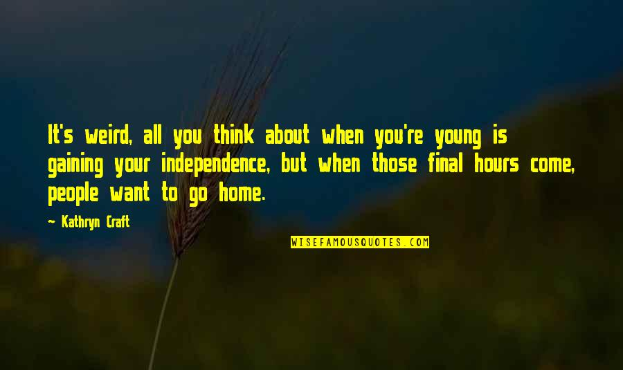 Want To Go Home Quotes By Kathryn Craft: It's weird, all you think about when you're