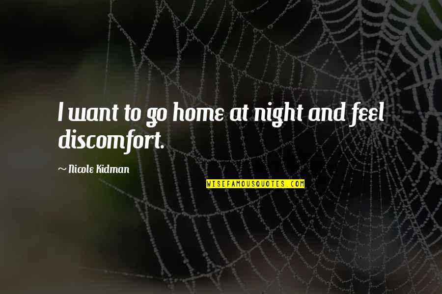 Want To Go Home Quotes By Nicole Kidman: I want to go home at night and