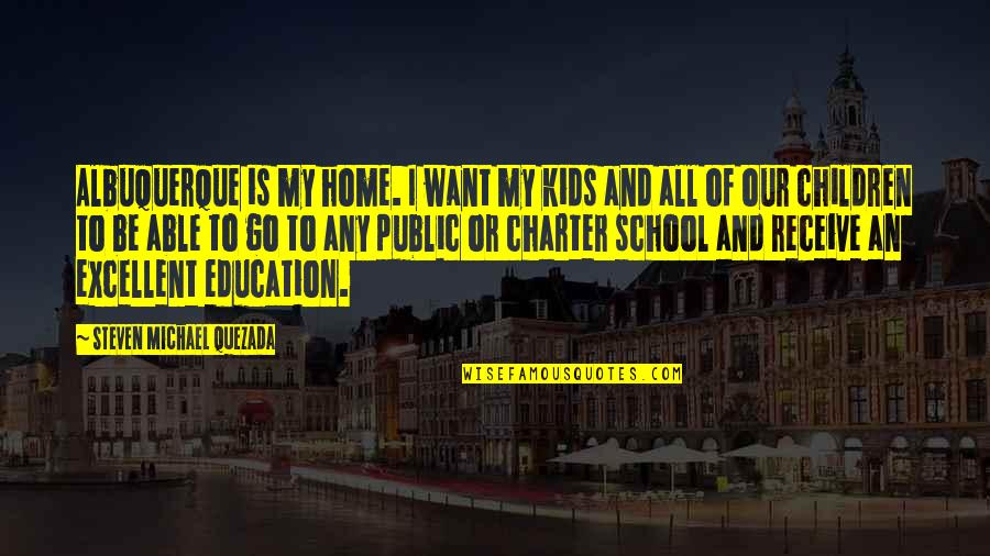 Want To Go Home Quotes By Steven Michael Quezada: Albuquerque is my home. I want my kids