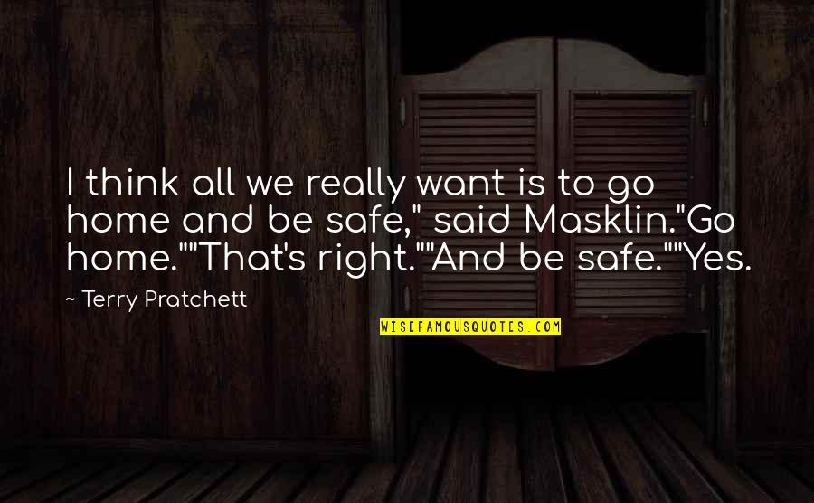 Want To Go Home Quotes By Terry Pratchett: I think all we really want is to