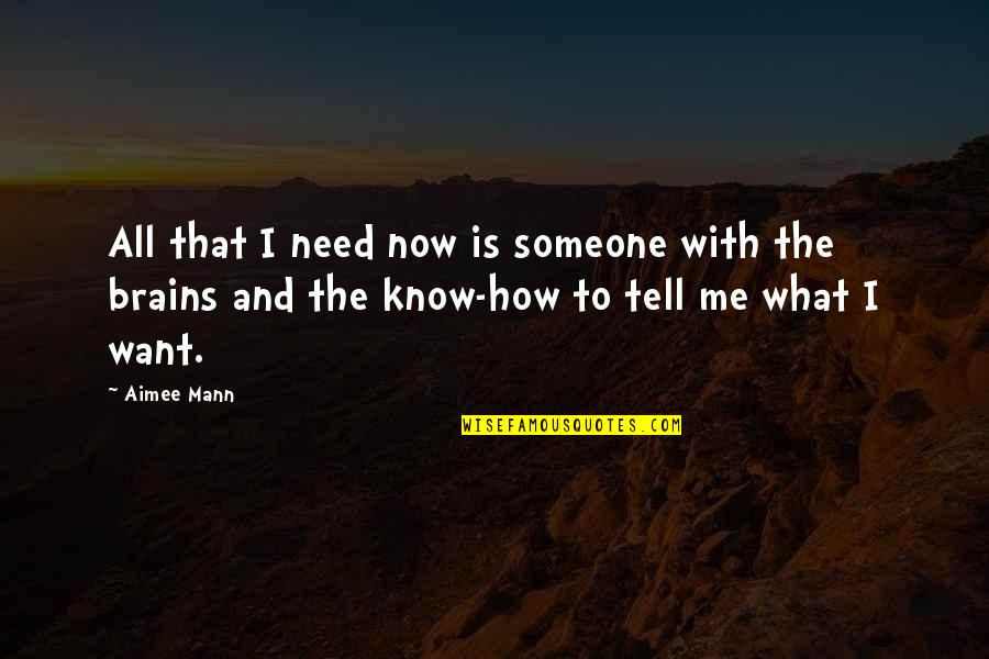 Want To Know Someone Quotes By Aimee Mann: All that I need now is someone with