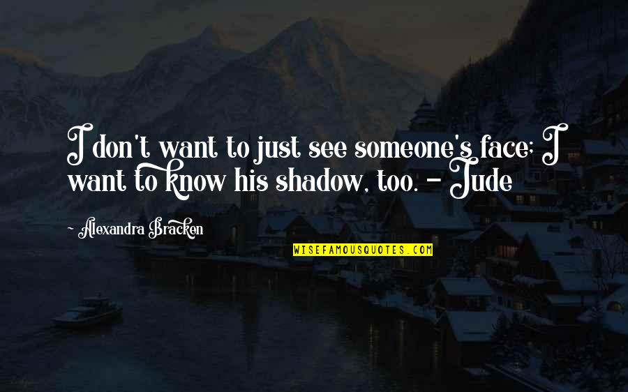 Want To Know Someone Quotes By Alexandra Bracken: I don't want to just see someone's face;