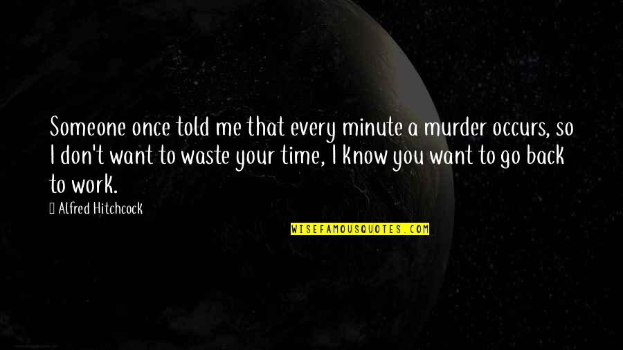 Want To Know Someone Quotes By Alfred Hitchcock: Someone once told me that every minute a
