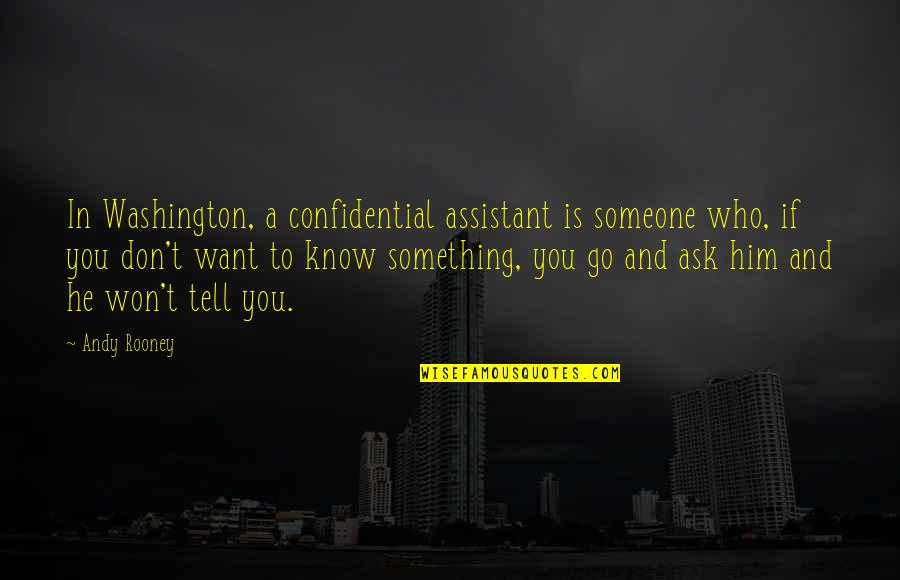 Want To Know Someone Quotes By Andy Rooney: In Washington, a confidential assistant is someone who,