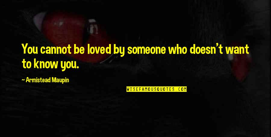 Want To Know Someone Quotes By Armistead Maupin: You cannot be loved by someone who doesn't