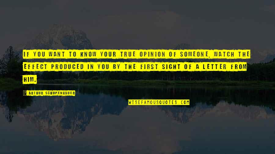 Want To Know Someone Quotes By Arthur Schopenhauer: If you want to know your true opinion