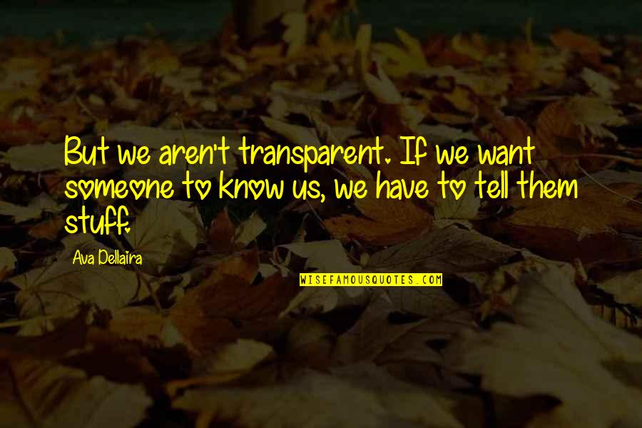 Want To Know Someone Quotes By Ava Dellaira: But we aren't transparent. If we want someone