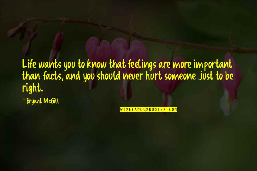 Want To Know Someone Quotes By Bryant McGill: Life wants you to know that feelings are