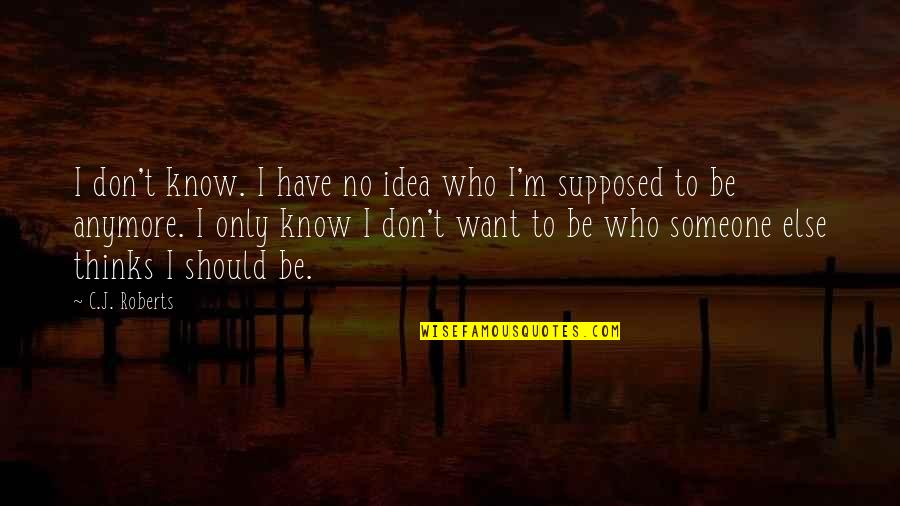 Want To Know Someone Quotes By C.J. Roberts: I don't know. I have no idea who