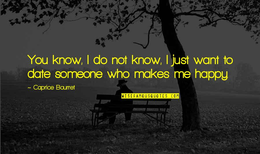 Want To Know Someone Quotes By Caprice Bourret: You know, I do not know, I just