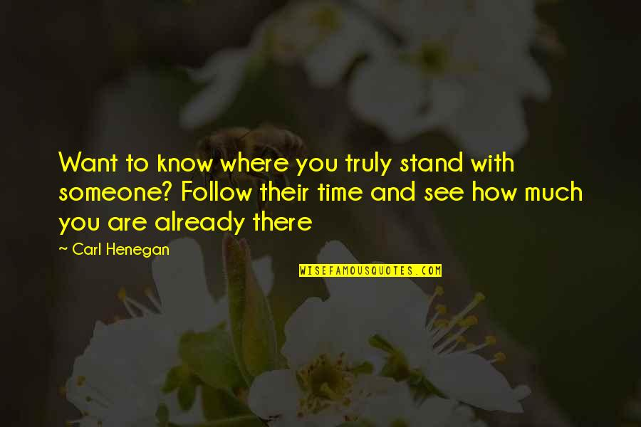 Want To Know Someone Quotes By Carl Henegan: Want to know where you truly stand with