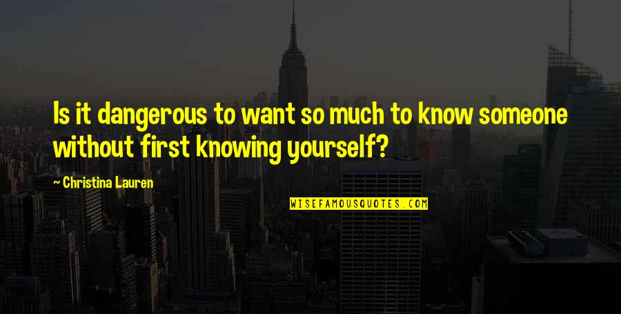 Want To Know Someone Quotes By Christina Lauren: Is it dangerous to want so much to