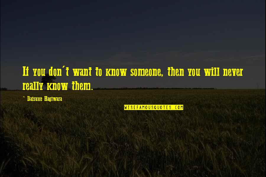 Want To Know Someone Quotes By Daisuke Hagiwara: If you don't want to know someone, then