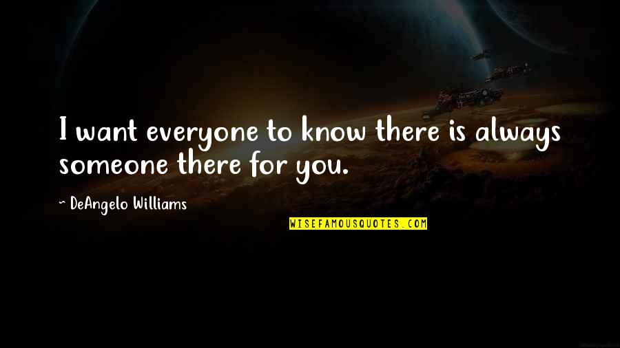 Want To Know Someone Quotes By DeAngelo Williams: I want everyone to know there is always