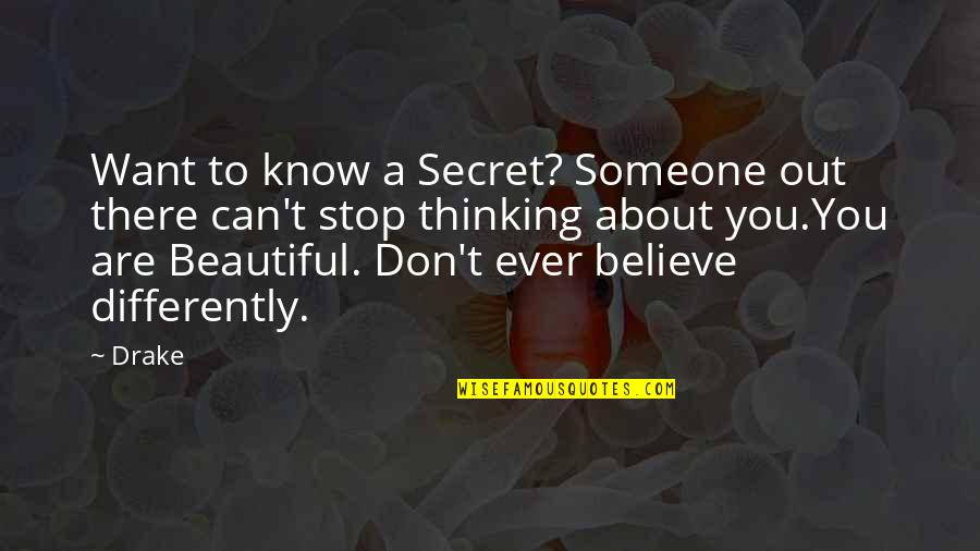 Want To Know Someone Quotes By Drake: Want to know a Secret? Someone out there
