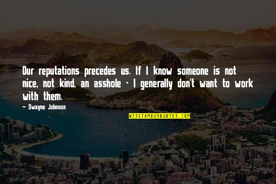 Want To Know Someone Quotes By Dwayne Johnson: Our reputations precedes us. If I know someone