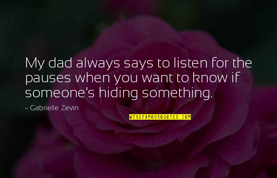 Want To Know Someone Quotes By Gabrielle Zevin: My dad always says to listen for the