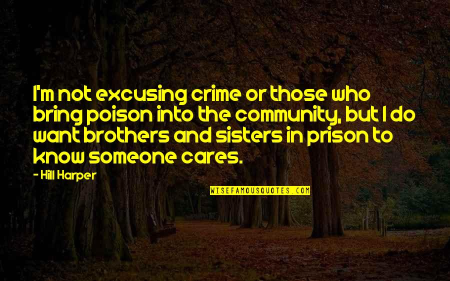 Want To Know Someone Quotes By Hill Harper: I'm not excusing crime or those who bring