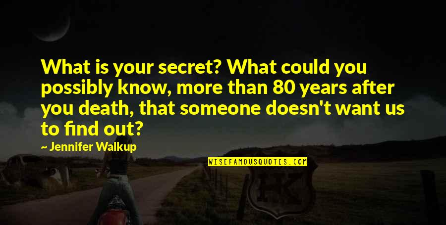 Want To Know Someone Quotes By Jennifer Walkup: What is your secret? What could you possibly