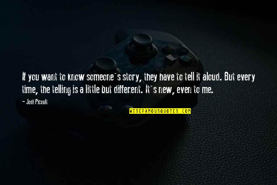 Want To Know Someone Quotes By Jodi Picoult: If you want to know someone's story, they