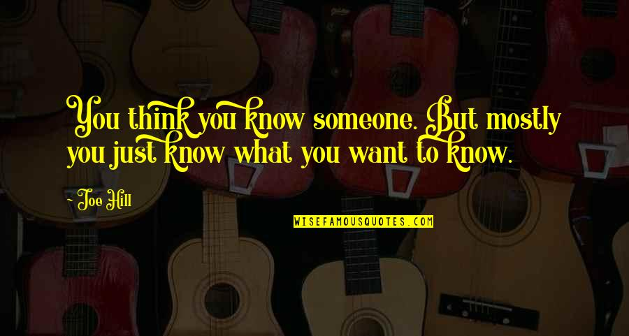 Want To Know Someone Quotes By Joe Hill: You think you know someone. But mostly you