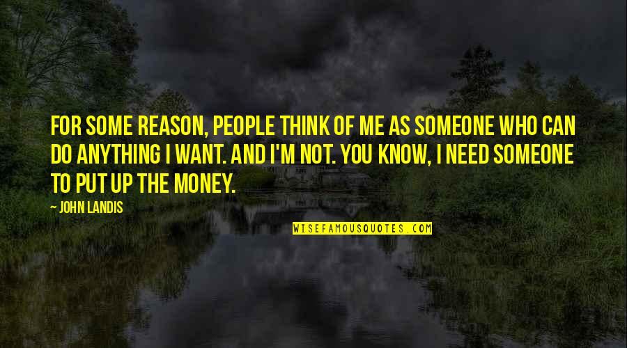 Want To Know Someone Quotes By John Landis: For some reason, people think of me as