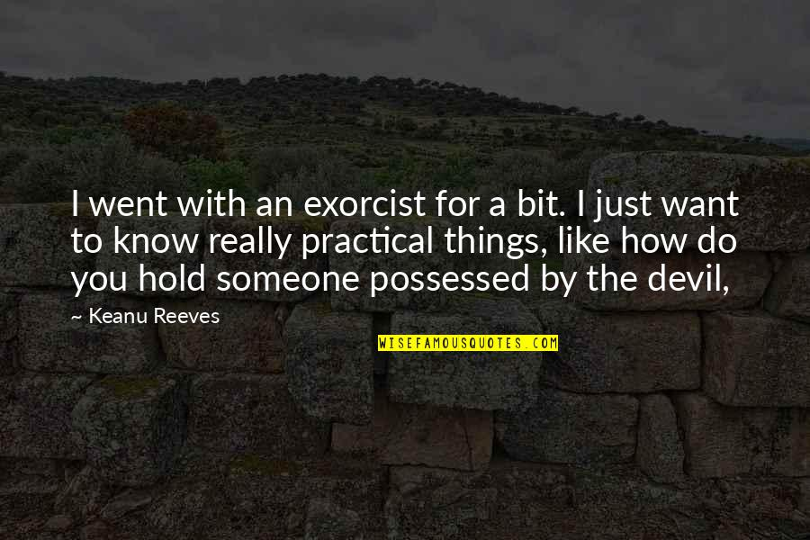 Want To Know Someone Quotes By Keanu Reeves: I went with an exorcist for a bit.