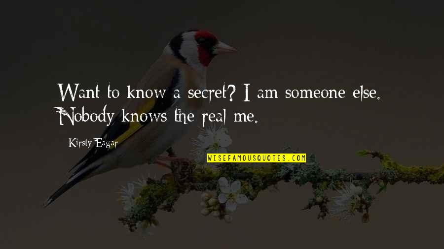 Want To Know Someone Quotes By Kirsty Eagar: Want to know a secret? I am someone