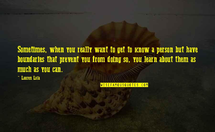 Want To Know Someone Quotes By Lauren Lola: Sometimes, when you really want to get to