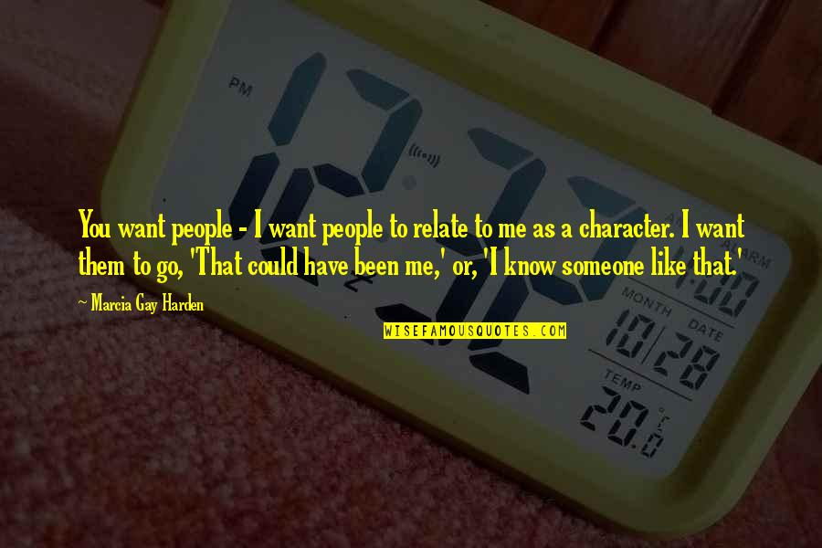 Want To Know Someone Quotes By Marcia Gay Harden: You want people - I want people to