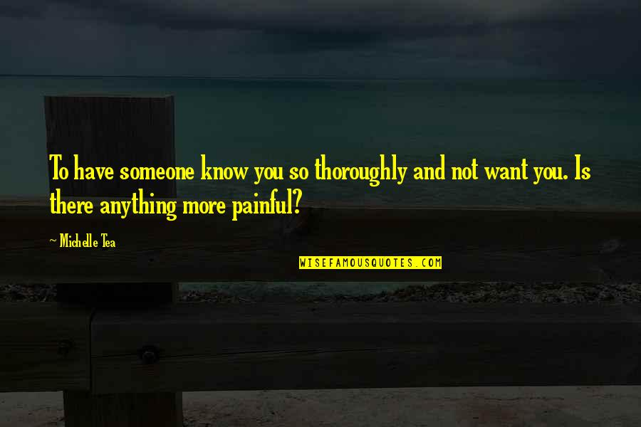 Want To Know Someone Quotes By Michelle Tea: To have someone know you so thoroughly and