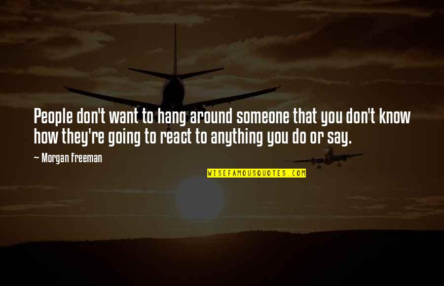 Want To Know Someone Quotes By Morgan Freeman: People don't want to hang around someone that