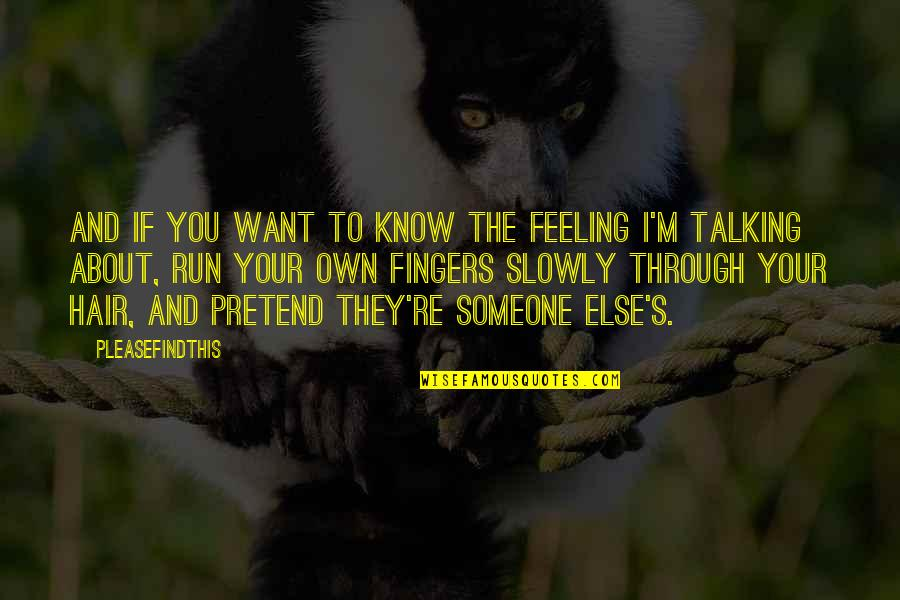 Want To Know Someone Quotes By Pleasefindthis: And if you want to know the feeling