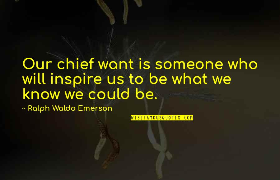 Want To Know Someone Quotes By Ralph Waldo Emerson: Our chief want is someone who will inspire
