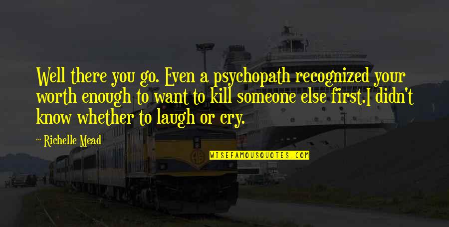 Want To Know Someone Quotes By Richelle Mead: Well there you go. Even a psychopath recognized