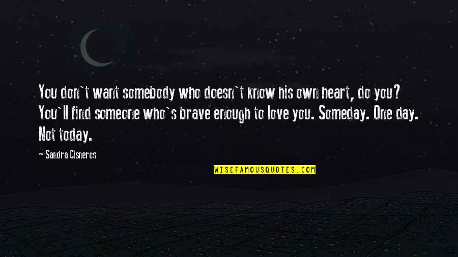 Want To Know Someone Quotes By Sandra Cisneros: You don't want somebody who doesn't know his