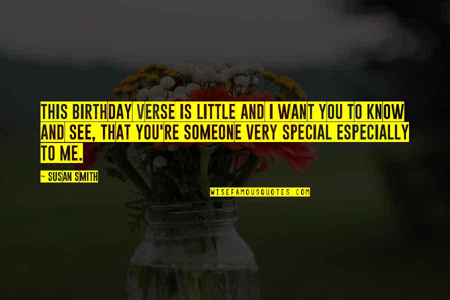 Want To Know Someone Quotes By Susan Smith: This birthday verse is little and I want