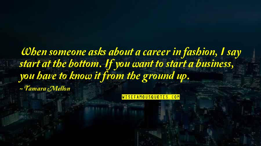 Want To Know Someone Quotes By Tamara Mellon: When someone asks about a career in fashion,