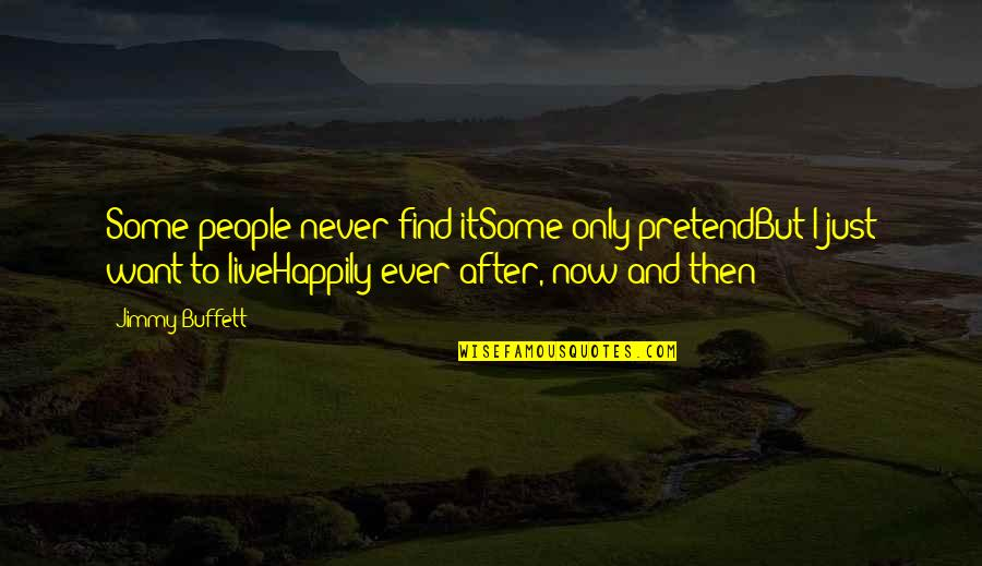 Want To Live Happily Quotes By Jimmy Buffett: Some people never find itSome only pretendBut I