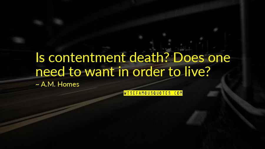 Want To Live With U Quotes By A.M. Homes: Is contentment death? Does one need to want