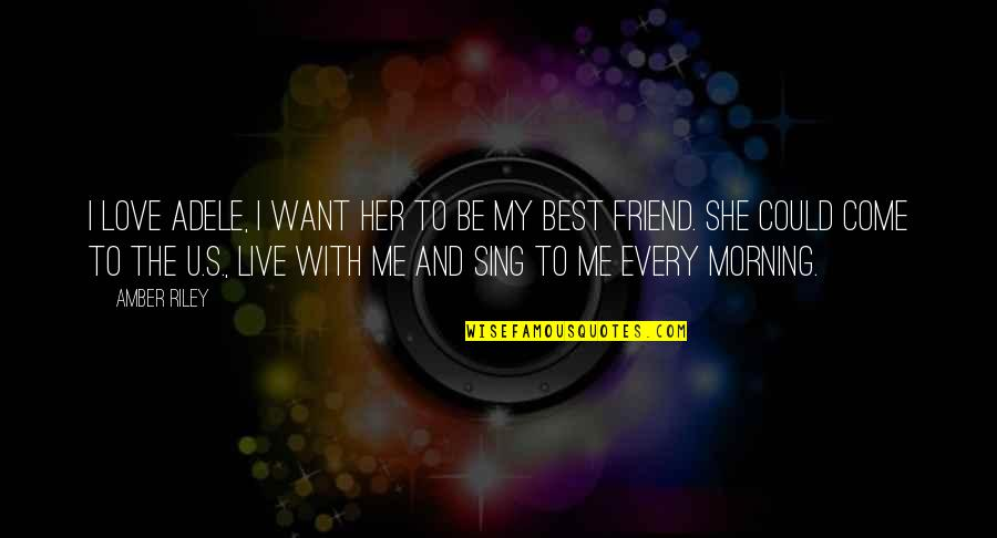 Want To Live With U Quotes By Amber Riley: I love Adele, I want her to be
