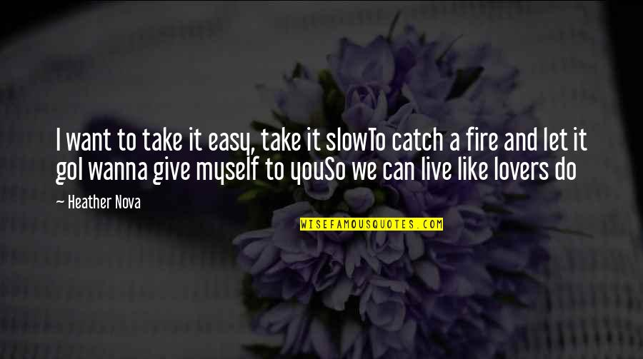 Want To Live With U Quotes By Heather Nova: I want to take it easy, take it