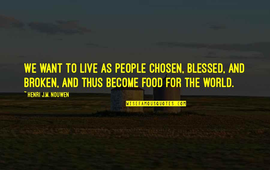 Want To Live With U Quotes By Henri J.M. Nouwen: We want to live as people chosen, blessed,