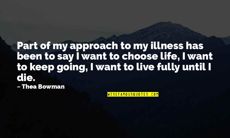 Want To Live With U Quotes By Thea Bowman: Part of my approach to my illness has